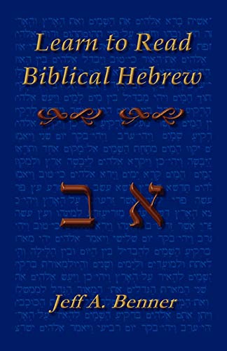 Learn to Read Biblical Hebrew: A Guide To Learning The Hebrew Alphabet, Vocabulary And Sentence Structure Of The Hebrew Bible