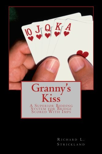 Granny's Kiss: A Superior Bidding System for Bridge Scored With Imps
