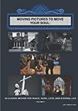 Moving Pictures to Move Your Soul (Volume 2): 95 Classic Movies for Peace, Hope, Love, and Eternal Life