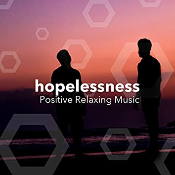 Hopelessness - Positive Relaxing Music with Nature Sounds, Watch me Fall Asleep