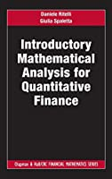 Introductory Mathematical Analysis for Quantitative Finance (Chapman and Hall/CRC Financial Mathematics Series)