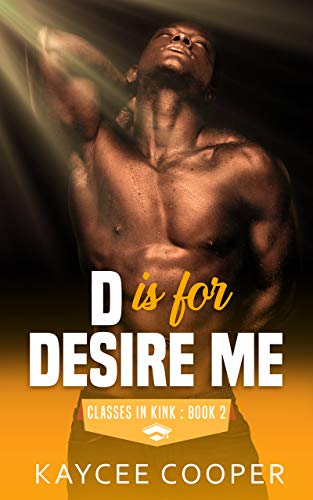 D is for Desire Me (Classes in Kink Book 2)