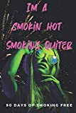I'm a Smokin' Hot Smoking Quiter - 90 Days of Smoking Free: A Cool Daily Tracker and workbook to Stop Skoping Now! (Gift for Quitting Smoking)