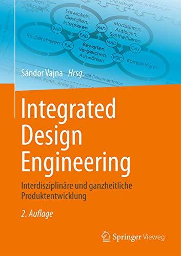 Integrated Design Engineering: Interdisziplinäre und ganzheitliche Produktentwicklung (German Editi