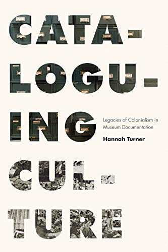 Compare Textbook Prices for Cataloguing Culture: Legacies of Colonialism in Museum Documentation  ISBN 9780774863926 by Turner, Hannah