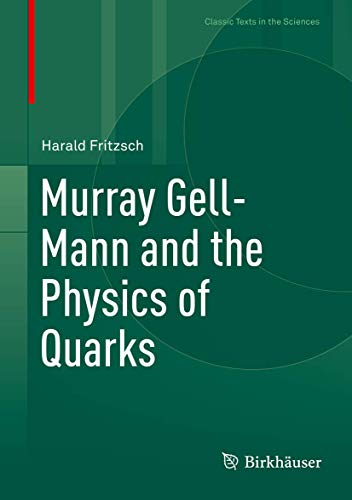 Murray Gell-Mann and the Physics of Quarks (Classic Texts in the Sciences)