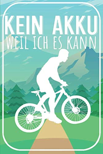 Kein Akku weil ich es kann: Mountainbike Tourenbuch für Mountainbiker, EMTB und Fahrradfahrer auf Radtouren. Zum Planen und Eintragen der Routen und Touren. Perfektes Geschenk.
