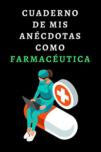 Cuaderno De Mis Anécdotas Como Farmacéutica: Ideal Como Regalo Para Farmacéuticas - 120 Páginas Con Papel Lineado