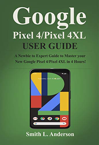 Google Pixel 4 /Pixel 4XL User Guide: The Ultimate and Complete Guide to Master the New Google Pixel 4 /4 XL in 3 Hours! (English Edition)