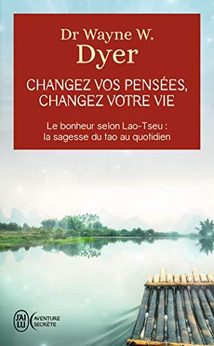 Ändere deine Gedanken, ändere dein Leben: Die Weisheit des Tao