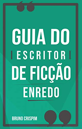 GUIA do Escritor de Ficção: Enredo e Personagens