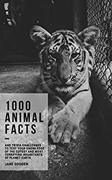 1000 Animal Facts and Trivia Challenges to Test your Knowledge of the Cutest and Most Terrifying Inhabitants of Planet Earth