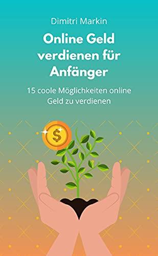 Online Geld verdienen für Anfänger - 15 Wege um Online Geld zu verdienen