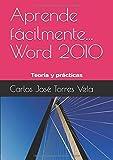 Aprende fácilmente... Word 2010: Teoría y prácticas