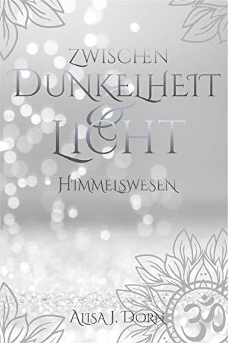 Zwischen Dunkelheit und Licht: Himmelswesen (Band 2)