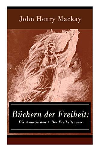 Büchern der Freiheit: Die Anarchisten + Der Freiheitsucher: Eine Konzeption des individualistischen Anarchismus