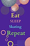 Eat Sleep Skating Repeat: Skating Journal For Boys or Skating gift for Girls - Composition Notebook for Skating Fan, Great Gift for Skating Fans, Players, Coaches