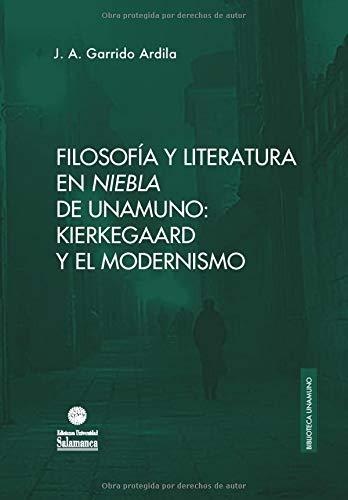 Filosofía y literatura en «Niebla» de Unamuno: Kierkegaard y el modernismo: 48 (Biblioteca Unamuno)