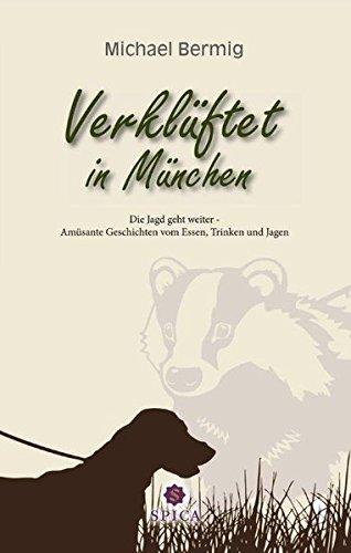 Verklüftet in München: Die Jagd geht weiter - Amüsante Geschichten vom Essen, Trinken und Jagen