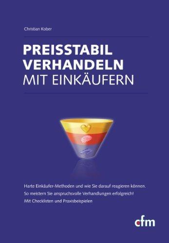 Preisstabil verhandeln mit Einkäufern: Harte Einkäufer-Methoden und wie Sie darauf reagieren können by Christian Kober (2003-09-05)