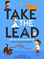 Take the Lead: How to Care for Your Dog – a Fun & Practical Guide