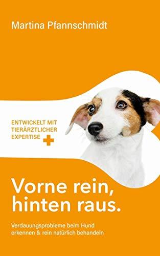 Vorne rein, hinten raus - 2.Auflage: Verdauungsprobleme beim Hund erkennen & rein natürlich behandeln - mit tierärztlicher Expertise