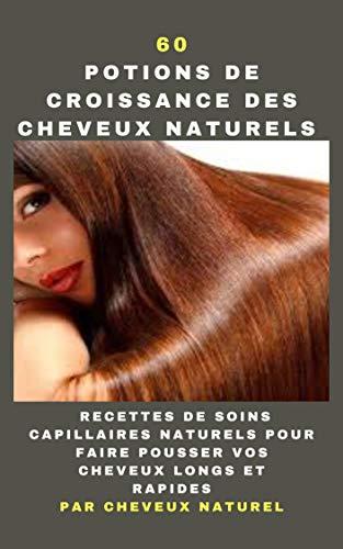 60 Potions de croissance des cheveux naturels : Recettes naturelles pour prendre soin de vos cheveux