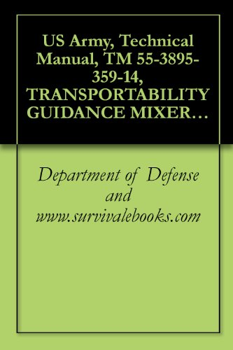 US Army, Technical Manual, TM 55-3895-359-14, TRANSPORTABILITY GUIDANCE MIXER, ROTARY TILLER, M076, (3895-01-141-0882), (English Edition)