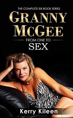 Granny McGee From One To Sex: A Gilf Erotic Collection