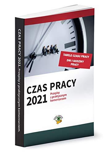 Czas pracy 2021 r.: Przepisy z praktycznym komentarzem