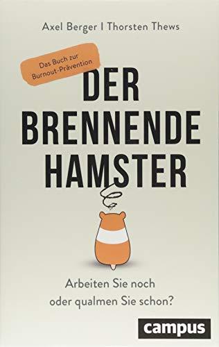 Axel Berger: Der brennende Hamster: Arbeiten Sie noch oder qualmen Sie schon? Das Buch zur Burnout-Prävention