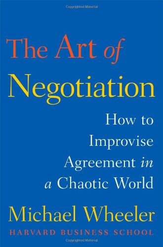 Compare Textbook Prices for The Art of Negotiation: How to Improvise Agreement in a Chaotic World 0 Edition ISBN 9781451690422 by Wheeler, Michael