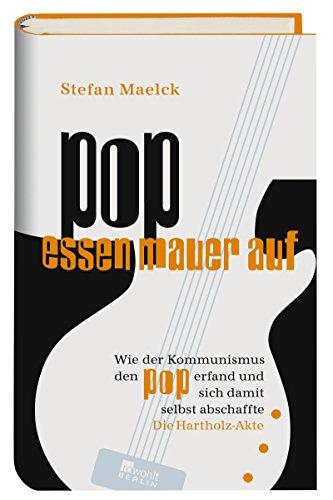 Pop essen Mauer auf: Wie der Kommunismus den Pop erfand und sich damit selbst abschaffte - Die Hartholz-Akte