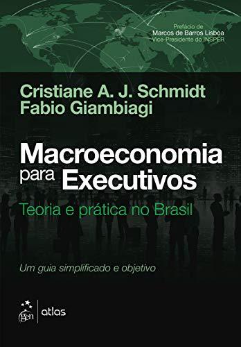 Macroeconomia para Executivos - Teoria e Prática no Brasil