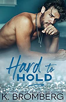 Hard to Hold (The Play Hard Series Book 2) by [K. Bromberg]