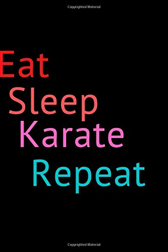 Eat Sleep Karate Repeat: Cool Gift Notebook for Karate Lovers,Personal Journal Cool Karate Gift For Him Her Sketchbook ... White Blank Lined, Soft Cover, Matte Finish.