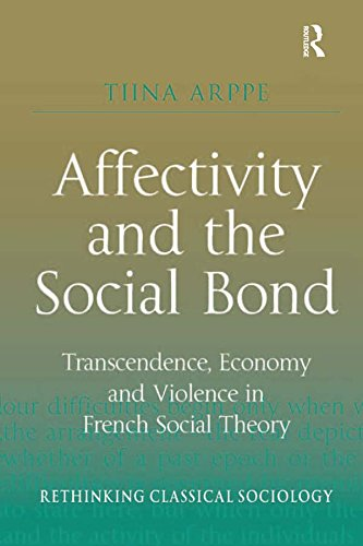 Affectivity and the Social Bond: Transcendence, Economy and Violence in French Social Theory (Rethinking Classical Sociology) (English Edition)