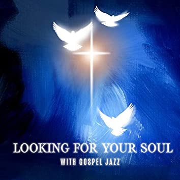 Looking for Your Soul with Gospel Jazz. Relaxation, Madness, Creativity