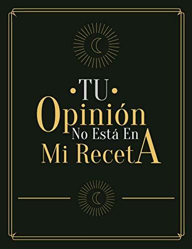 Tu Opinión No Está En Mi Receta: Libro De Recetas En Blanco Español…Mis Recetas En Blanco Con 100 Tarjetas