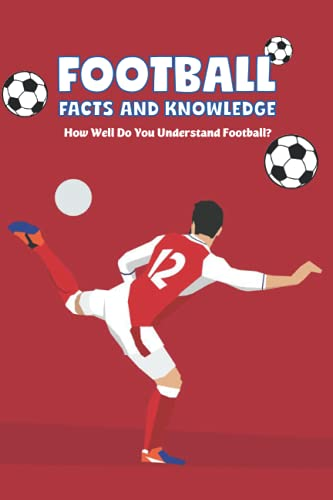 Football Facts and Knowledge: How Well Do You Understand Football?: Basic...