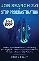 Job Search and Stop Procrastination 2-in-1 Book: The New Approach to Boost Your Career Hunting (including Tips for Job Interview) + Simple Yet Effective Strategies to Become Highly Productive