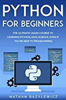 Python for Beginners: The Ultimate Crash Course to Learning Python, Data Science, Even If You're New to Programming Front Cover