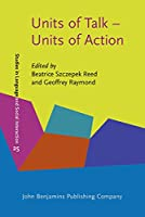 Units of Talk - Units of Action (Studies in Discourse and Grammar)