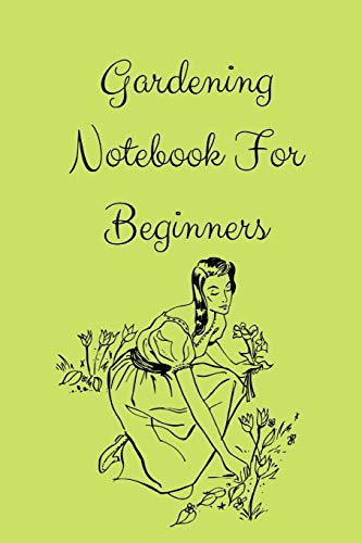 Gardening Notebook For Beginners: Novelty Lined Notebook / Journal To Write In Perfect Gift Item (6 x 9 inches) For Gardeners & Gardening Lovers. Ideal Worksheet  for ( Hobbies )