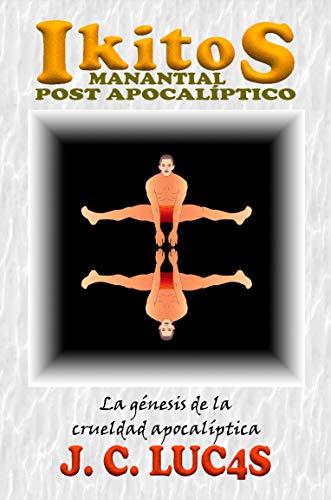 IKITOS, LA GÉNESIS DE LA CRUELDAD APOCALÍPTICA: Parte II (IKITOS, manantial post apocalíptico nº 1) (Spanish Edition)