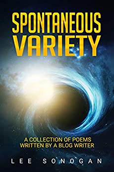 [Lee Sonogan]のSpontaneous Variety: A Collection Of Poems Written By A Blog Writer (English Edition)