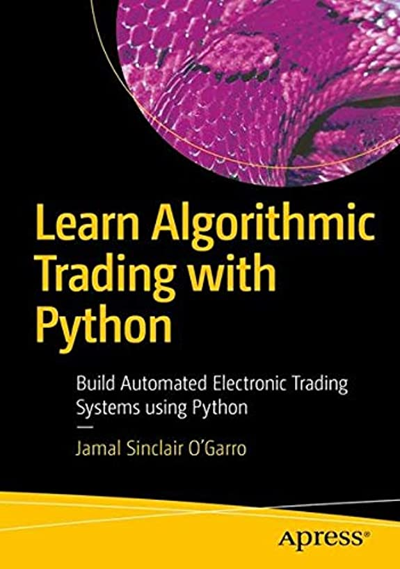 Learn Algorithmic Trading with Python: Build Automated Electronic Trading Systems using Python