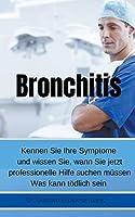 Bronchitis Kennen Sie Ihre Symptome und wissen Sie, wann Sie jetzt professionelle Hilfe suchen muessen Was kann toedlich sein