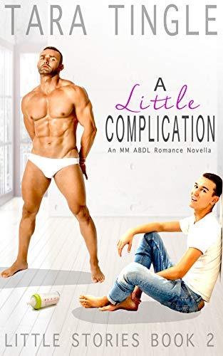 A LITTLE COMPLICATION: An MM ABDL Romance Novella (Little Stories Book 2)