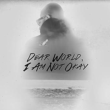 Dear World, I Am Not Okay